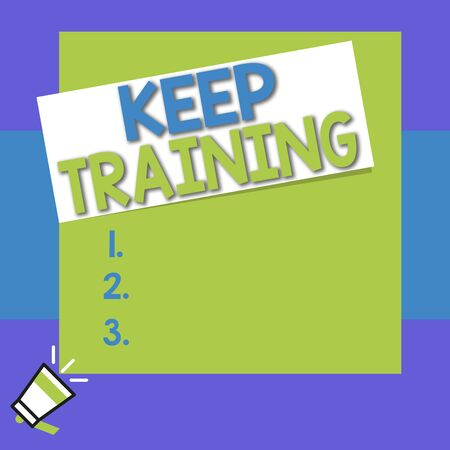 Conceptual hand writing showing Keep Training. Concept meaning Grounding Drilling Always Wonder Be Curious Learn Big square rectangle stick above small megaphone left down corner