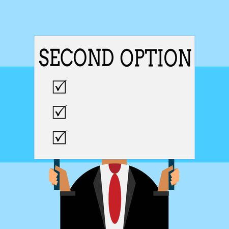 Writing note showing Second Option. Business concept for Next Fiddle Not a priority Next Alternative Opportunity Just man chest dressed dark suit tie holding big rectangle