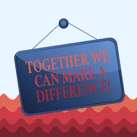 Conceptual hand writing showing Together We Can Make A Difference. Concept meaning be very important some way in like team or group Memo reminder empty board attached background rectangle