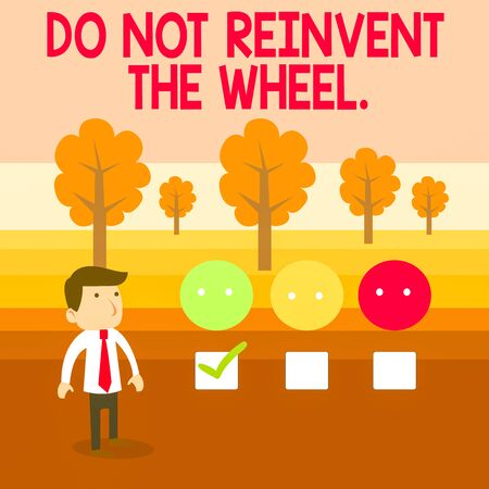 Conceptual hand writing showing Do Not Reinvent The Wheel. Concept meaning stop duplicating a basic method previously done White Questionnaire Survey Choice Satisfaction Green Tick