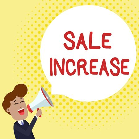 Handwriting text Sale Increase. Conceptual photo Average Sales Volume has Grown Boost Income from Leads Young Man Shouting into Megaphone Floating Round Shape Empty Speech Bubble