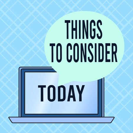 Conceptual hand writing showing Things To Consider. Concept meaning think about carefully especially in making decisions Round Shape Speech Bubble Floating Over Laptop Backdrop