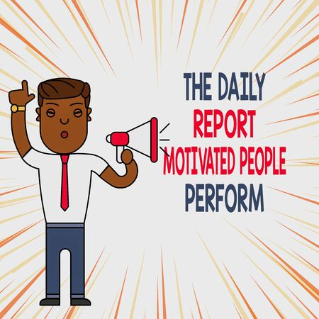 Handwriting text The Daily Report Motivated People Perform. Conceptual photo assignment created to rate workers Man Standing with Raised Right Index Finger and Speaking into Megaphone