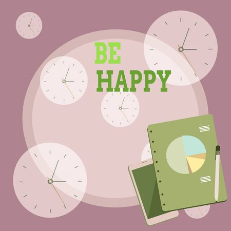 Writing note showing Be Happy. Business concept for live every moment as the last love your life work family Layout Smartphone Off Ballpoint Notepad Business Pie Chart