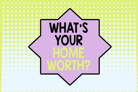 Writing note showing What S Your Home Worth Question. Business concept for Value of a house Property Cost Price Rate Vanishing dots middle background design. Gradient Pattern. Futuristic