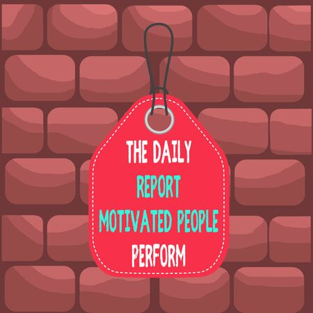 Handwriting text The Daily Report Motivated People Perform. Conceptual photo assignment created to rate workers Empty tag blank space colorful background label rectangle attached string