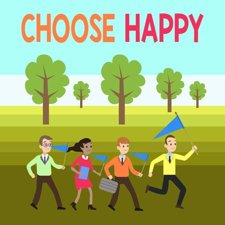 Word writing text Choose Happy. Business photo showcasing ability to create real and lasting happiness for yourself People Crowd Flags Pennants Headed by Leader Running Demonstration Meeting