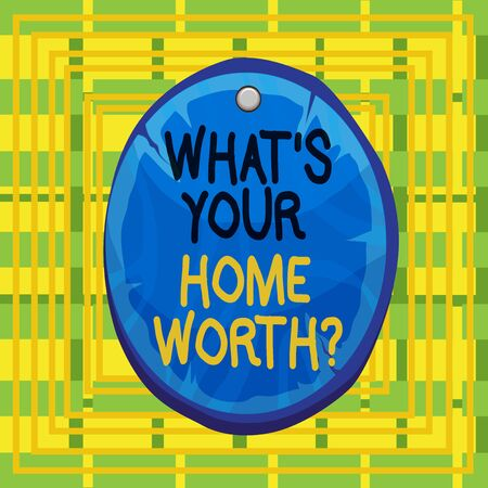 Text sign showing What S Your Home Worth Question. Business photo showcasing Value of a house Property Cost Price Rate Oval plank rounded pinned wooden board circle shaped wood nailed background