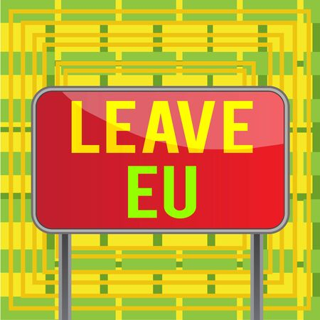 Text sign showing Leave Eu. Business photo showcasing An act of a demonstrating to leave a country that belongs to Europe Board ground metallic pole empty panel plank colorful backgound attached