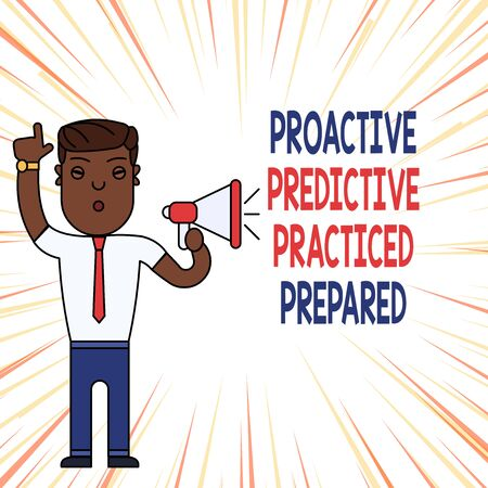 Handwriting text Proactive Predictive Practiced Prepared. Conceptual photo Preparation Strategies Management Man Standing with Raised Right Index Finger and Speaking into Megaphone
