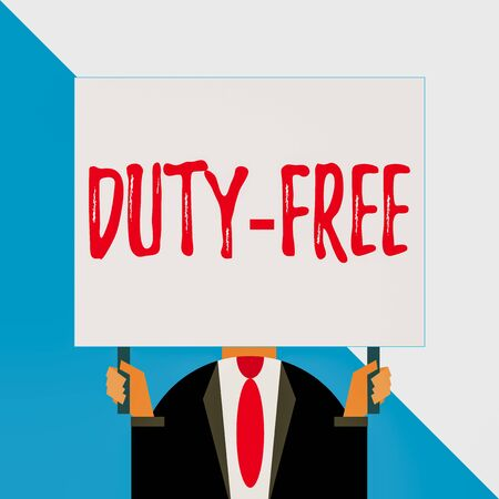 Conceptual hand writing showing Duty Free. Concept meaning Store or establisbhement that sells imported products witout tax Man chest dressed dark suit tie face holding big rectangle