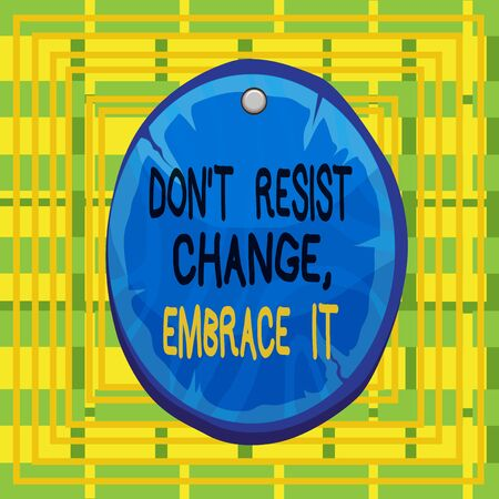 Text sign showing Don T Resist Change Embrace It. Business photo showcasing Be open to changes try new things positive Oval plank rounded pinned wooden board circle shaped wood nailed background