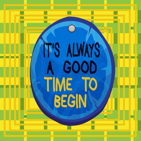 Text sign showing It S Always A Good Time To Begin. Business photo showcasing Start again right now Positive attitude Oval plank rounded pinned wooden board circle shaped wood nailed background