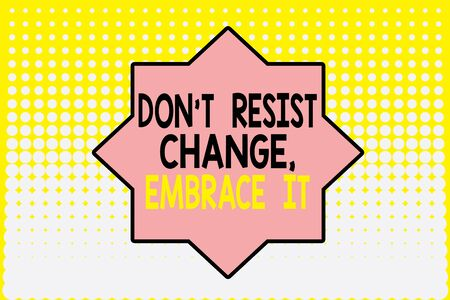 Writing note showing Don T Resist Change Embrace It. Business concept for Be open to changes try new things positive Vanishing dots middle background design. Gradient Pattern. Futuristic