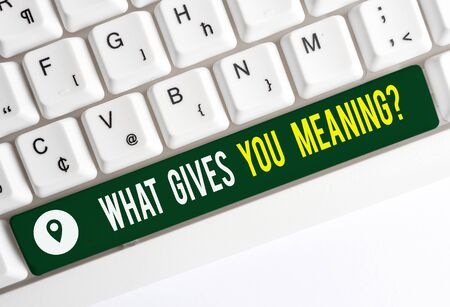 Text sign showing What Gives You Meaning Question. Business photo text your purpose or intentions in life White pc keyboard with empty note paper above white background key copy space