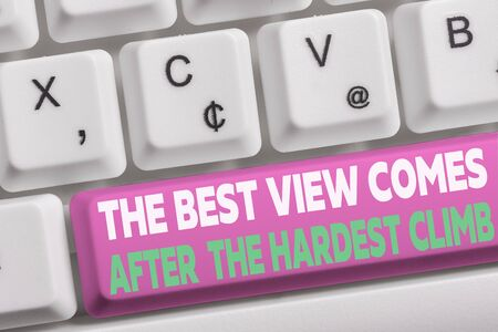 Word writing text The Best View Comes After The Hardest Climb. Business photo showcasing reaching dreams takes effort White pc keyboard with empty note paper above white background key copy space