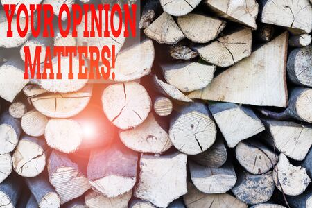 Text sign showing Your Opinion Matters. Business photo showcasing show you do not agree with something that just been said Background dry chopped firewood logs stacked up in a pile winter chimney