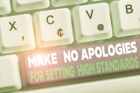 Word writing text Make No Apologies For Setting High Standards. Business photo showcasing Seeking quality productivity White pc keyboard with empty note paper above white background key copy space