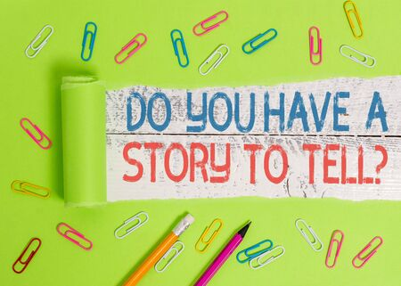 Conceptual hand writing showing Do You Have A Story To Tell Question. Concept meaning Storytelling Memories Tales Experiences