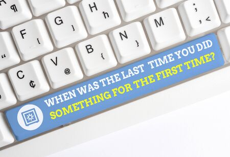 Word writing text When Was The Last Time You Dids. Business photo showcasing When Was The Last Time You Did Something For The First Time Question White pc keyboard with empty note paper above white background key copy space