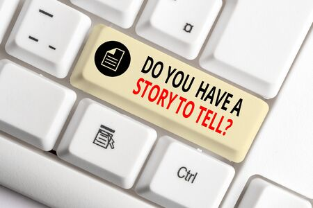 Handwriting text writing Do You Have A Story To Tell Question. Conceptual photo Storytelling Memories Tales Experiences White pc keyboard with empty note paper above white background key copy space