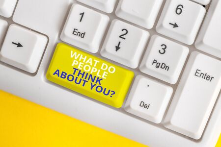 Writing note showing What Do People Think About You Question. Business concept for Opinion of others Considerations White pc keyboard with note paper above the white background