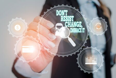 Writing note showing Don T Resist Change Embrace It. Business concept for Be open to changes try new things positive Woman wear formal work suit presenting presentation using smart device