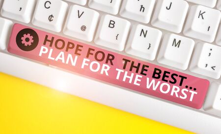Conceptual hand writing showing Hope For The Best Plan For The Worst. Concept meaning Make plans good and bad possibilities White pc keyboard with note paper above the white background