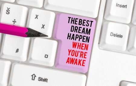 Handwriting text writing The Best Dream Happen When You Re Awake. Conceptual photo Dreams come true Have to believe White pc keyboard with empty note paper above white background key copy space