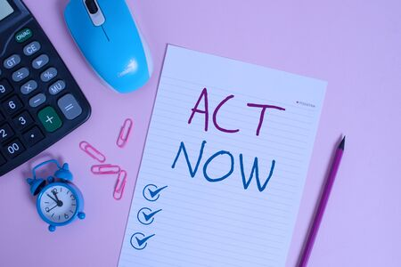 Writing note showing Act Now. Business concept for Having fast response Asking someone to do action Dont delay Calculator clips alarm clock mouse sheet pencil colored background