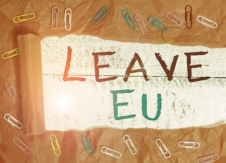 Word writing text Leave Eu. Business photo showcasing An act of a demonstrating to leave a country that belongs to Europe