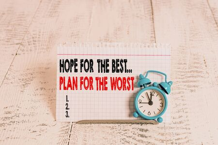Conceptual hand writing showing Hope For The Best Plan For The Worst. Concept meaning Make plans good and bad possibilities