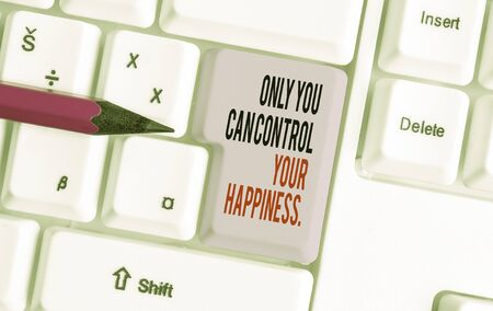 Handwriting text writing Only You Can Control Your Happiness. Conceptual photo Personal Selfmotivation inspiration White pc keyboard with empty note paper above white background key copy space Stock Photo