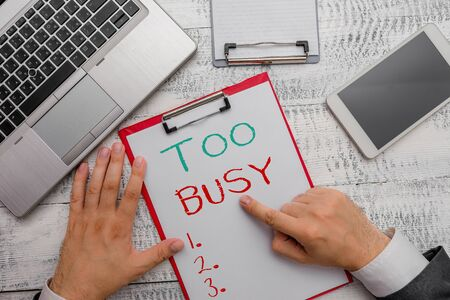 Conceptual hand writing showing Too Busy. Concept meaning No time to relax no idle time for have so much work or things to do