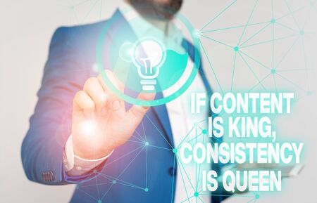 Word writing text If Content Is King Consistency Is Queen. Business photo showcasing Marketing strategies Persuasion Male human wear formal work suit presenting presentation using smart device