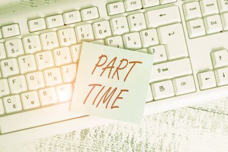 Conceptual hand writing showing Part Time. Concept meaning A work or job that is not peranalysisent but able to perform well Keyboard office supplies rectangle shape paper reminder wood
