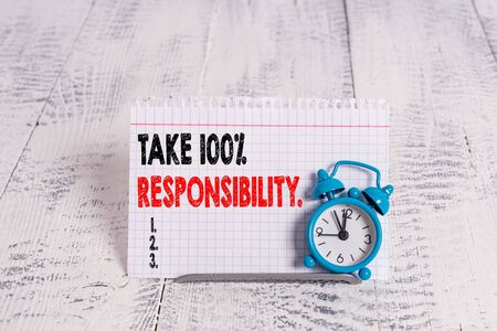 Conceptual hand writing showing Take 100 Percent Responsibility. Concept meaning be responsible for list of things objects to do
