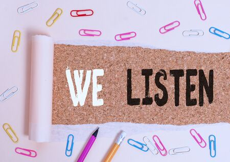 Handwriting text writing We Listen. Conceptual photo Group of showing that is willing to hear anything you want to say