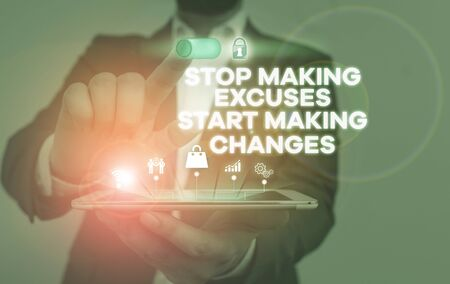 Handwriting text writing Stop Making Excuses Start Making Changes. Conceptual photo Do not give an excuse Act instead Male human wear formal work suit presenting presentation using smart device