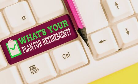 Writing note showing What S Your Plan For Retirement Question. Business concept for Savings Pension Elderly retire White pc keyboard with note paper above the white background Stok Fotoğraf