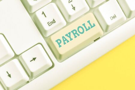 Handwriting text Payroll. Conceptual photo Amount of wages and salaries paid by a company to its employees White pc keyboard with empty note paper above white background key copy space