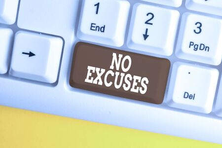Conceptual hand writing showing No Excuses. Concept meaning telling someone not to tell reasons for certain problem White pc keyboard with note paper above the white background