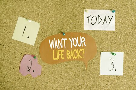 Word writing text Want Your Life Back Question. Business photo showcasing Have again our Lives Take Control of our Being Corkboard color size paper pin thumbtack tack sheet billboard notice board
