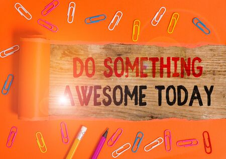 Conceptual hand writing showing Do Something Awesome Today. Concept meaning Make an incredible action motivate yourself