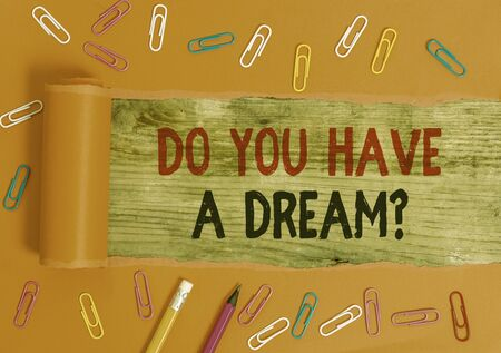 Conceptual hand writing showing Do You Have A Dream Question. Concept meaning asking someone about life goals Achievements
