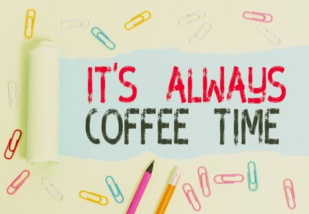 Conceptual hand writing showing It S Always Coffee Time. Concept meaning quote for caffeine lovers Drink all over day