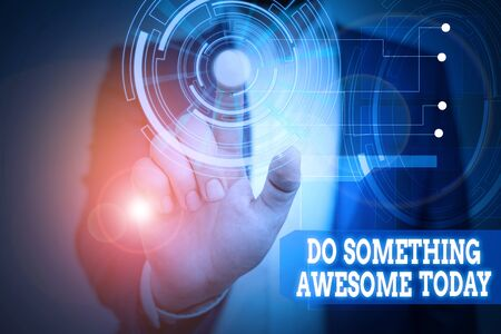 Text sign showing Do Something Awesome Today. Business photo text Make an incredible action motivate yourself Male human wear formal work suit presenting presentation using smart device