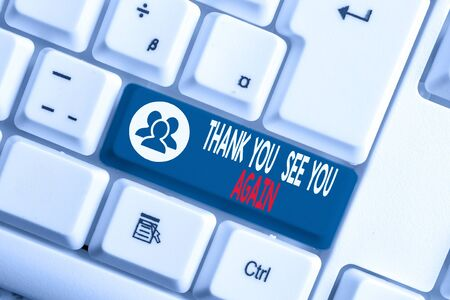 Writing note showing Thank You See You Again. Business concept for Appreciation Gratitude Thanks I will be back soon White pc keyboard with note paper above the white background
