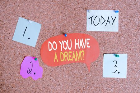 Word writing text Do You Have A Dream Question. Business photo showcasing asking someone about life goals Achievements Corkboard color size paper pin thumbtack tack sheet billboard notice board
