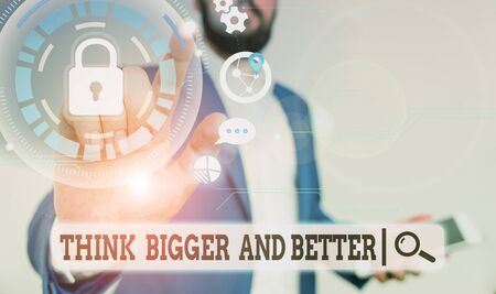 Text sign showing Think Bigger And Better. Business photo text no Limits be Open minded Positivity Big Picture Male human wear formal work suit presenting presentation using smart device